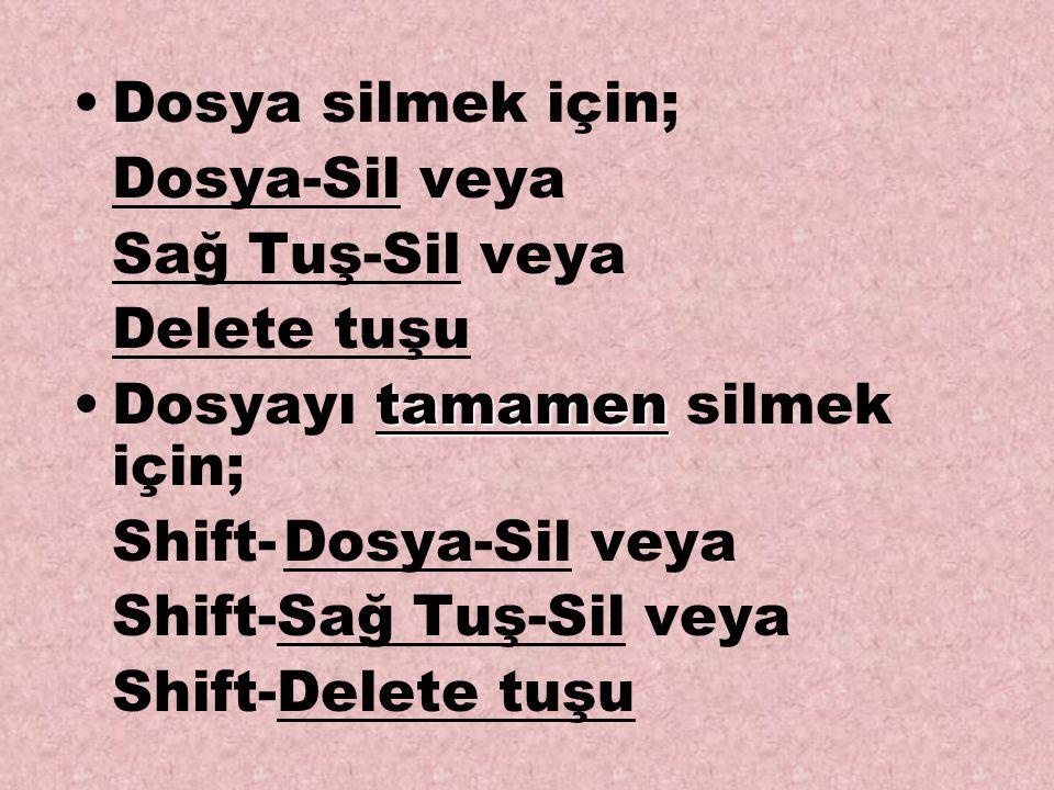 Dosya silmek için; Dosya-Sil veya Sağ Tuş-Sil veya Delete tuşu tamamenDosyayı tamamen silmek için; Shift-Dosya-Sil veya Shift-Sağ Tuş-Sil veya Shift-D