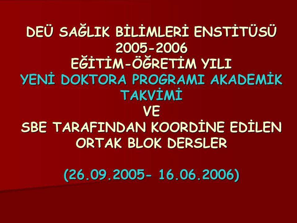 DEÜ SAĞLIK BİLİMLERİ ENSTİTÜSÜ 2005-2006 EĞİTİM-ÖĞRETİM YILI YENİ DOKTORA PROGRAMI AKADEMİK TAKVİMİ VE SBE TARAFINDAN KOORDİNE EDİLEN ORTAK BLOK DERSL