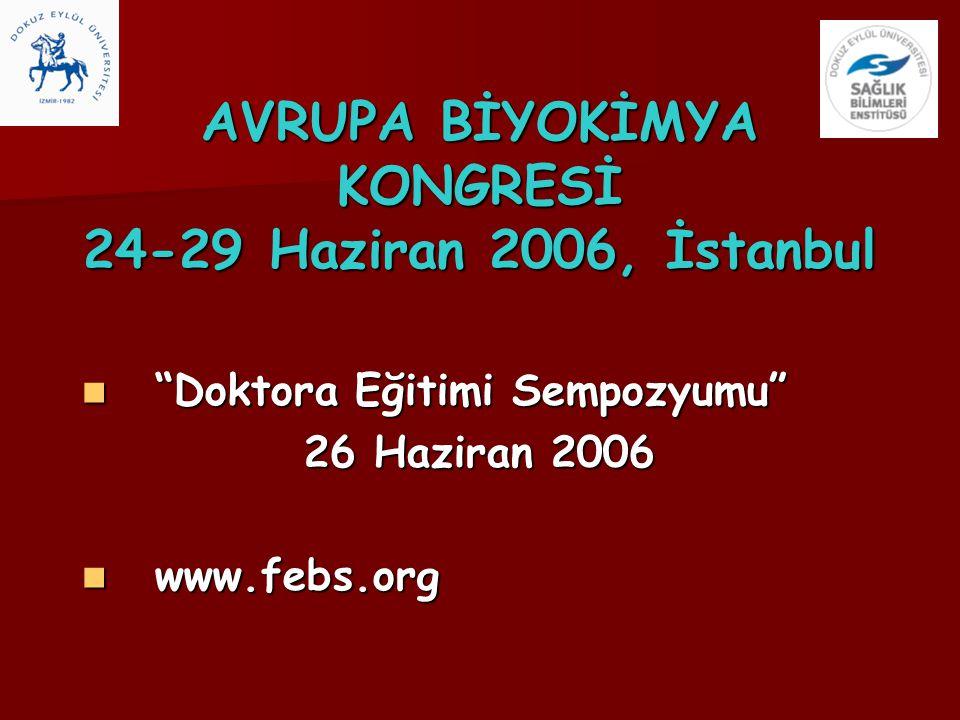 "AVRUPA BİYOKİMYA KONGRESİ 24-29 Haziran 2006, İstanbul ""Doktora Eğitimi Sempozyumu"" ""Doktora Eğitimi Sempozyumu"" 26 Haziran 2006 26 Haziran 2006 www.f"