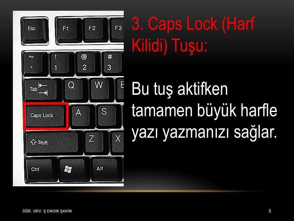 ÖĞR. GRV. Ş.ENGİN ŞAHİN 5 3. Caps Lock (Harf Kilidi) Tuşu: Bu tuş aktifken tamamen büyük harfle yazı yazmanızı sağlar.