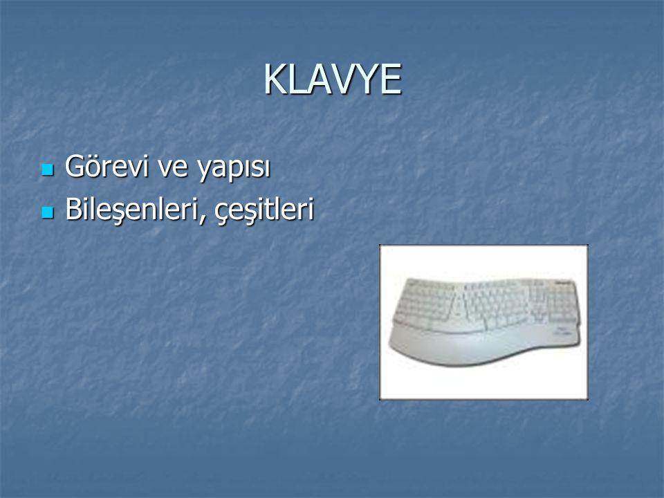 KLAVYE Bilgisayarlı sistemlerde bilgi girişi yapmak için kullanılır.
