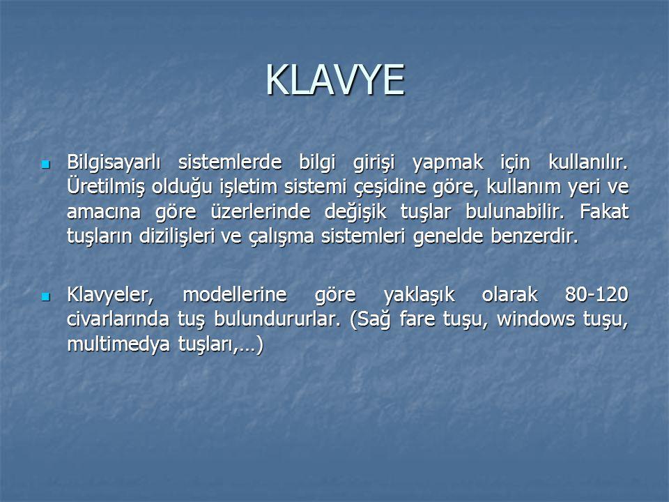 KLAVYE Bilgisayarlı sistemlerde bilgi girişi yapmak için kullanılır. Üretilmiş olduğu işletim sistemi çeşidine göre, kullanım yeri ve amacına göre üze