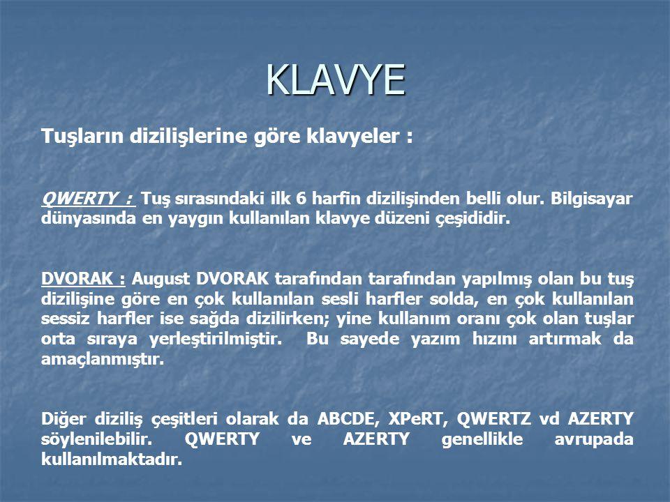 KLAVYE Tuşların dizilişlerine göre klavyeler : QWERTY : Tuş sırasındaki ilk 6 harfin dizilişinden belli olur. Bilgisayar dünyasında en yaygın kullanıl