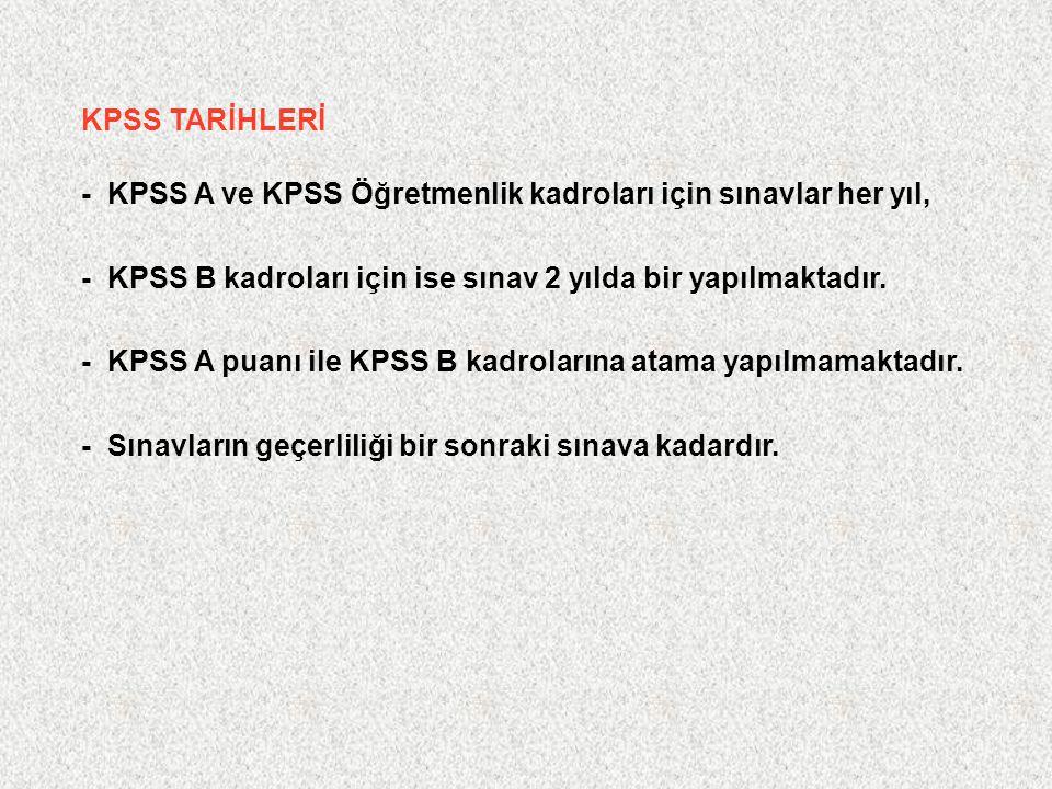 KPSS TARİHLERİ - KPSS A ve KPSS Öğretmenlik kadroları için sınavlar her yıl, - KPSS B kadroları için ise sınav 2 yılda bir yapılmaktadır. - KPSS A pua