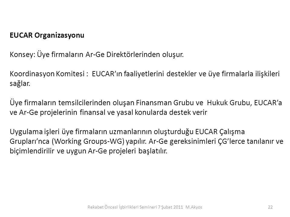22 EUCAR Organizasyonu Konsey: Üye firmaların Ar-Ge Direktörlerinden oluşur. Koordinasyon Komitesi : EUCAR'ın faaliyetlerini destekler ve üye firmalar