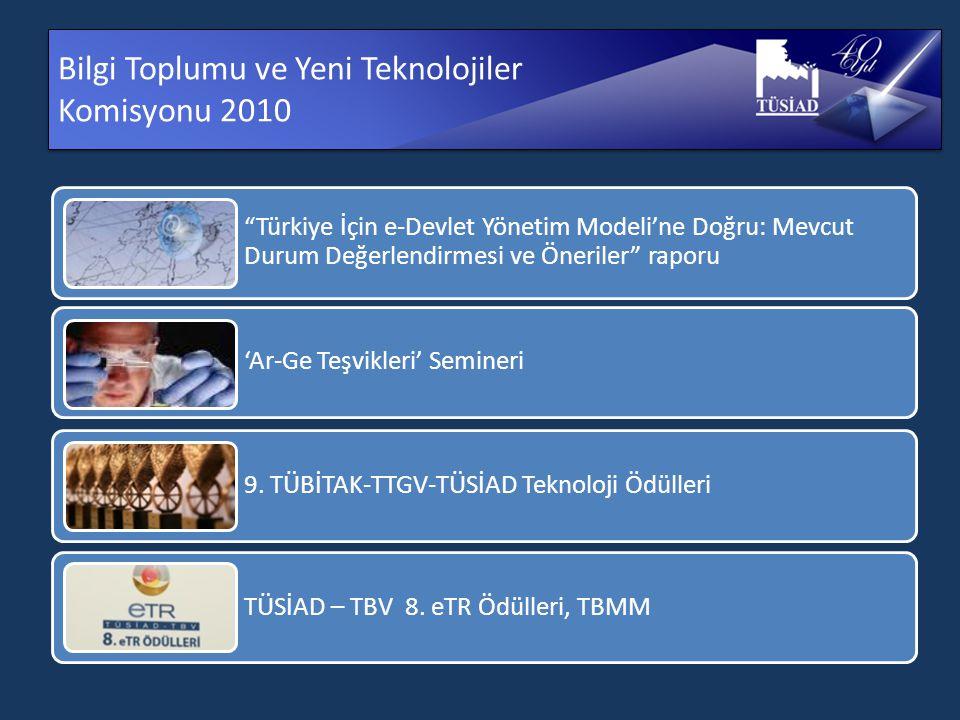 Bilgi Toplumu ve Yeni Teknolojiler Komisyonu 2010 Türkiye İçin e-Devlet Yönetim Modeli'ne Doğru: Mevcut Durum Değerlendirmesi ve Öneriler raporu 'Ar-Ge Teşvikleri' Semineri 9.
