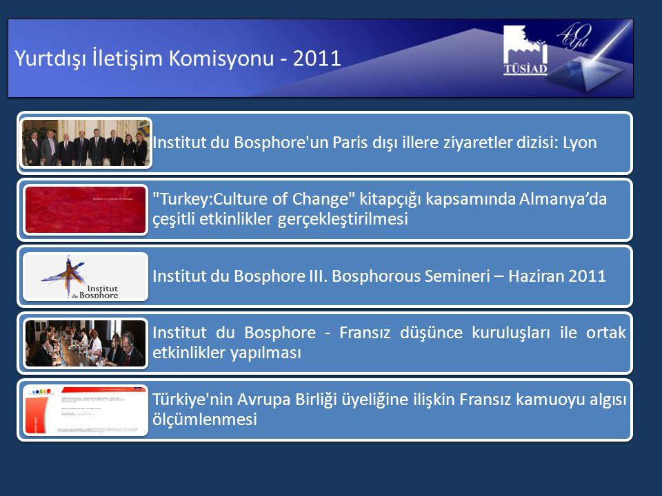 Yurtdışı İletişim Komisyonu - 2011 Institut du Bosphore un Paris dışı illere ziyaretler dizisi: Lyon Turkey:Culture of Change kitapçığı kapsamında Almanya'da çeşitli etkinlikler gerçekleştirilmesi Institut du Bosphore III.
