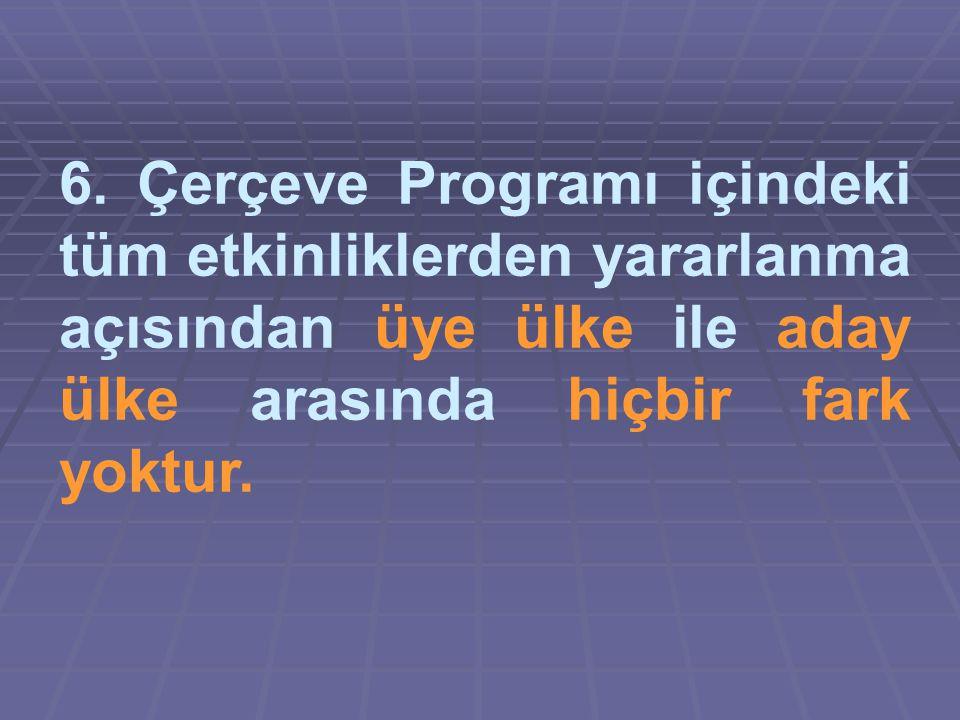 6. Çerçeve Programı içindeki tüm etkinliklerden yararlanma açısından üye ülke ile aday ülke arasında hiçbir fark yoktur.