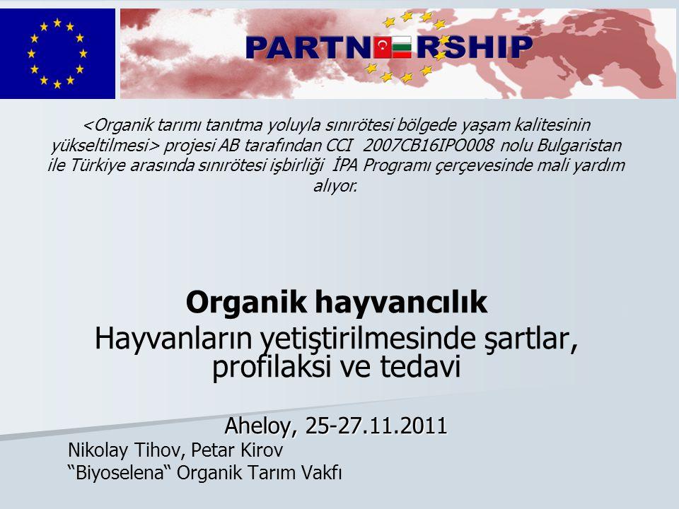 """Organik hayvancılık Hayvanların yetiştirilmesinde şartlar, profilaksi ve tedavi Aheloy, 25-27.11.2011 Nikolay Tihov, Petar Kirov """"Biyoselena"""" Organik"""