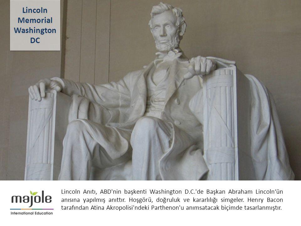 AMERİKA - KANADA ÜNİVERSİTE TANITIM PROGRAMI Lincoln Anıtı, ABD'nin başkenti Washington D.C.'de Başkan Abraham Lincoln'ün anısına yapılmış anıttır. Ho