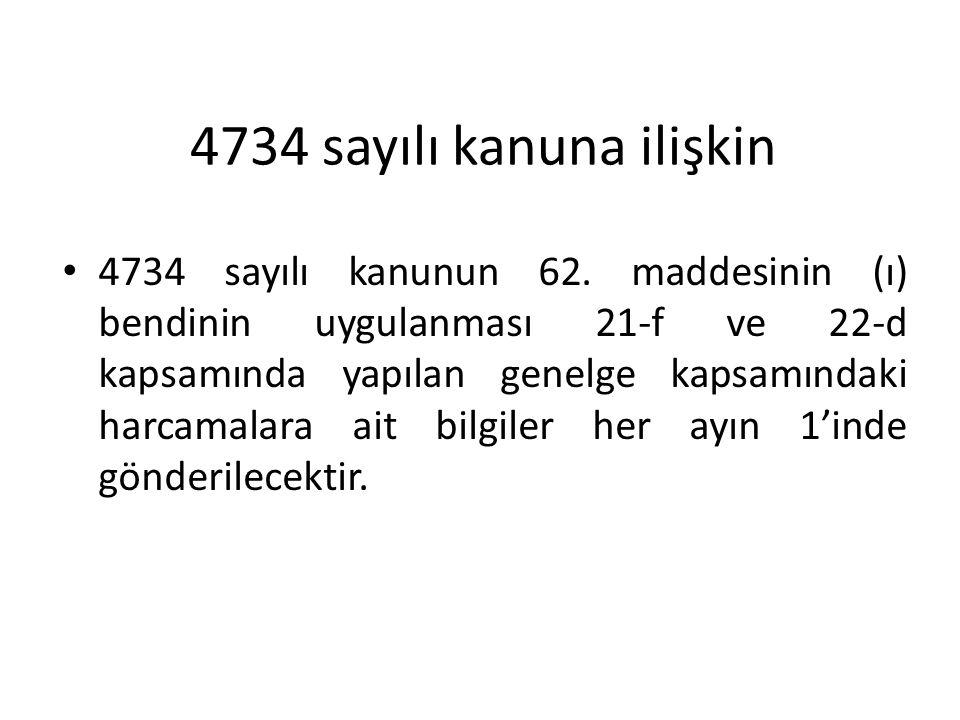4734 sayılı kanunun 62. maddesinin (ı) bendinin uygulanması 21-f ve 22-d kapsamında yapılan genelge kapsamındaki harcamalara ait bilgiler her ayın 1'i