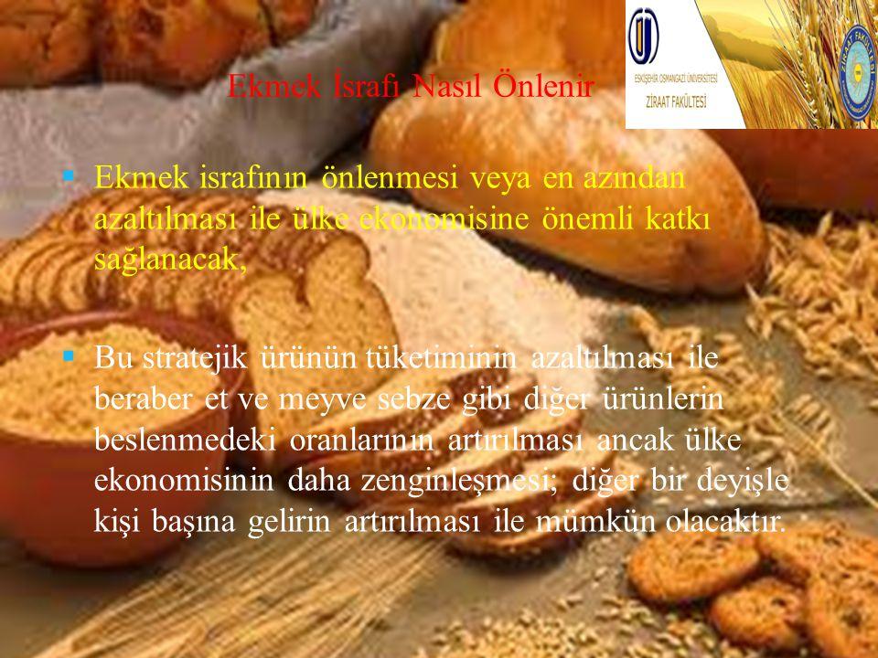 Ekmek İsrafı Nasıl Önlenir  Ekmek israfının önlenmesi veya en azından azaltılması ile ülke ekonomisine önemli katkı sağlanacak,  Bu stratejik ürünün