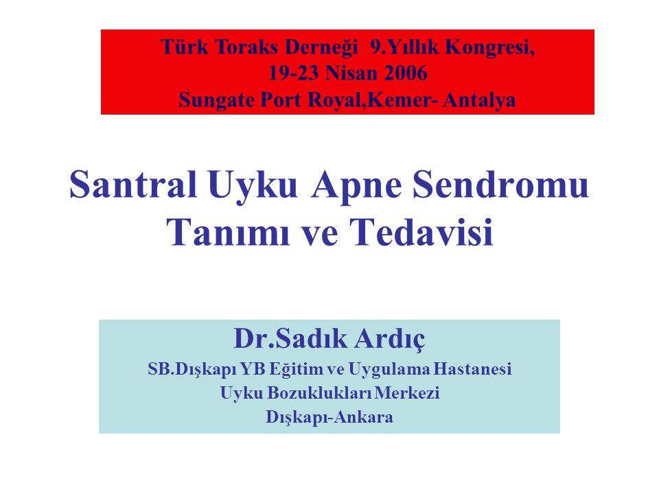 Santral Uyku Apne Sendromu Tanımı ve Tedavisi Dr.Sadık Ardıç SB.Dışkapı YB Eğitim ve Uygulama Hastanesi Uyku Bozuklukları Merkezi Dışkapı-Ankara Türk