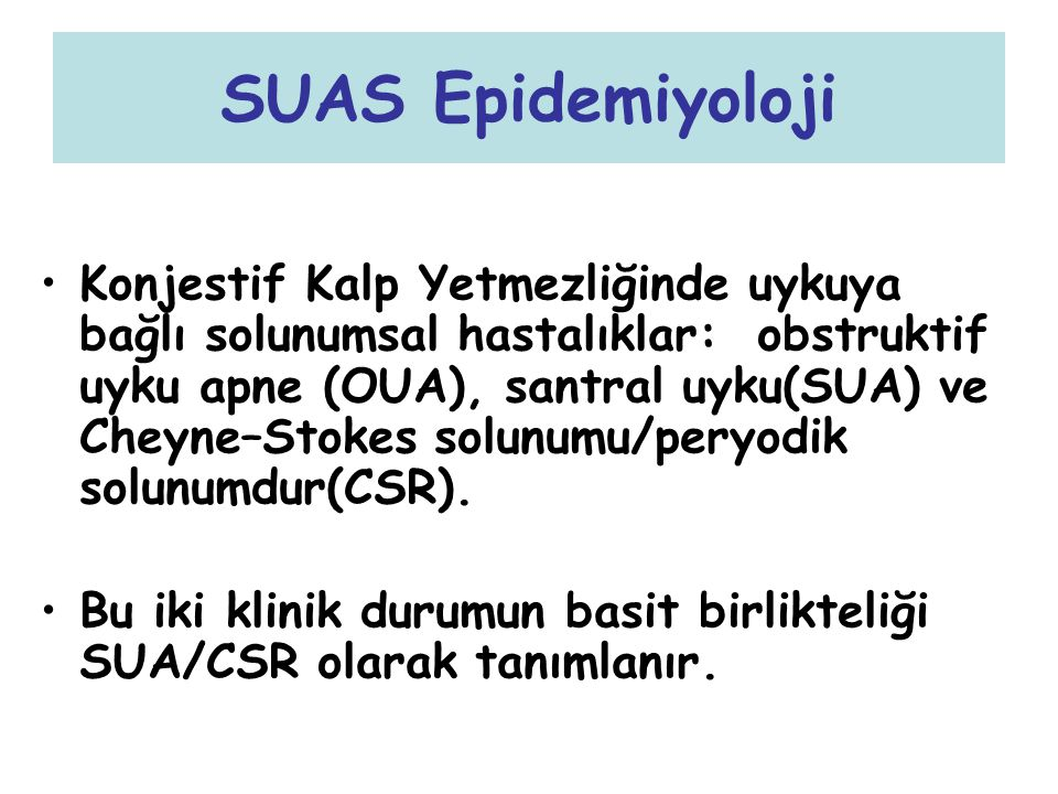 SUAS Epidemiyoloji Konjestif Kalp Yetmezliğinde uykuya bağlı solunumsal hastalıklar: obstruktif uyku apne (OUA), santral uyku(SUA) ve Cheyne–Stokes so