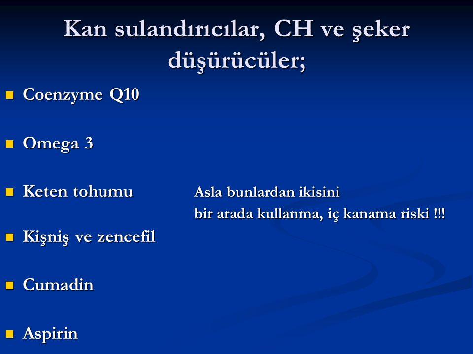 Kan sulandırıcılar, CH ve şeker düşürücüler; Coenzyme Q10 Coenzyme Q10 Omega 3 Omega 3 Keten tohumu Asla bunlardan ikisini Keten tohumu Asla bunlardan