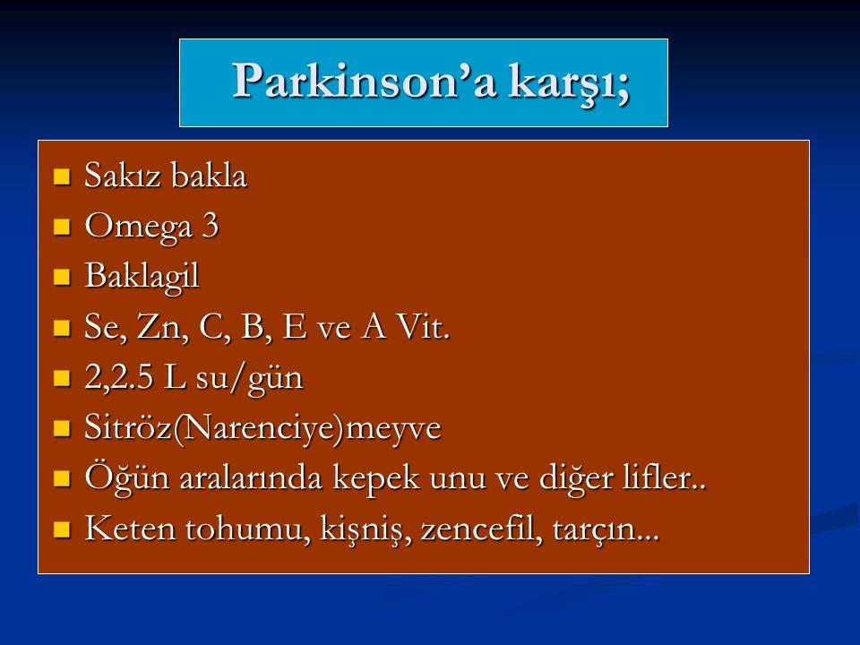 Parkinson'a karşı; Sakız bakla Sakız bakla Omega 3 Omega 3 Baklagil Baklagil Se, Zn, C, B, E ve A Vit. Se, Zn, C, B, E ve A Vit. 2,2.5 L su/gün 2,2.5