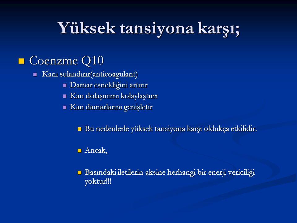 Yüksek tansiyona karşı; Coenzme Q10 Coenzme Q10 Kanı sulandırır(anticoagulant) Kanı sulandırır(anticoagulant) Damar esnekliğini artırır Damar esnekliğ
