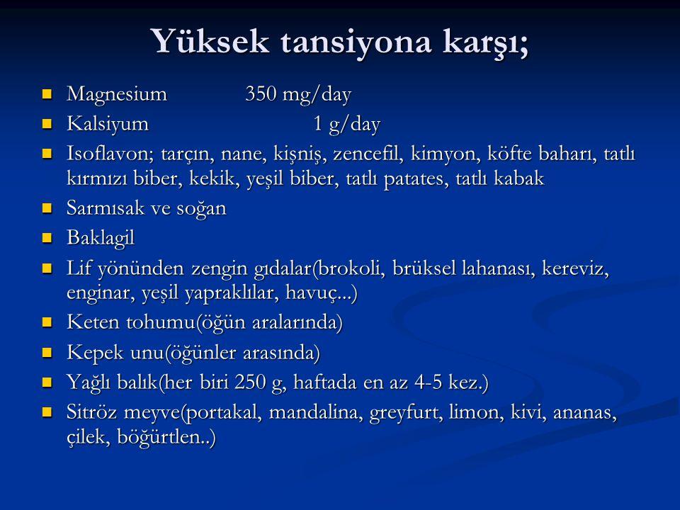 Yüksek tansiyona karşı; Magnesium350 mg/day Magnesium350 mg/day Kalsiyum1 g/day Kalsiyum1 g/day Isoflavon; tarçın, nane, kişniş, zencefil, kimyon, köf