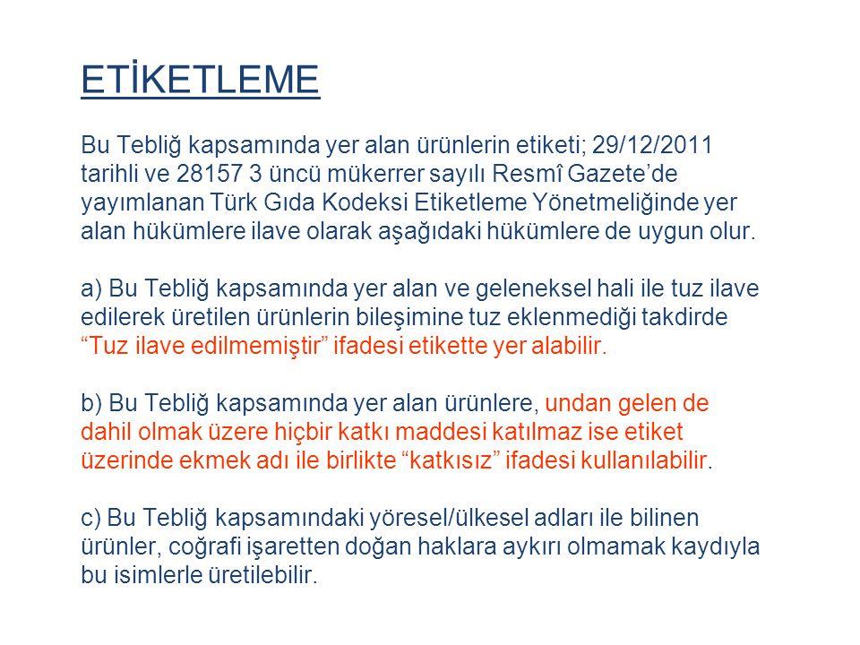 ETİKETLEME Bu Tebliğ kapsamında yer alan ürünlerin etiketi; 29/12/2011 tarihli ve 28157 3 üncü mükerrer sayılı Resmî Gazete'de yayımlanan Türk Gıda Ko