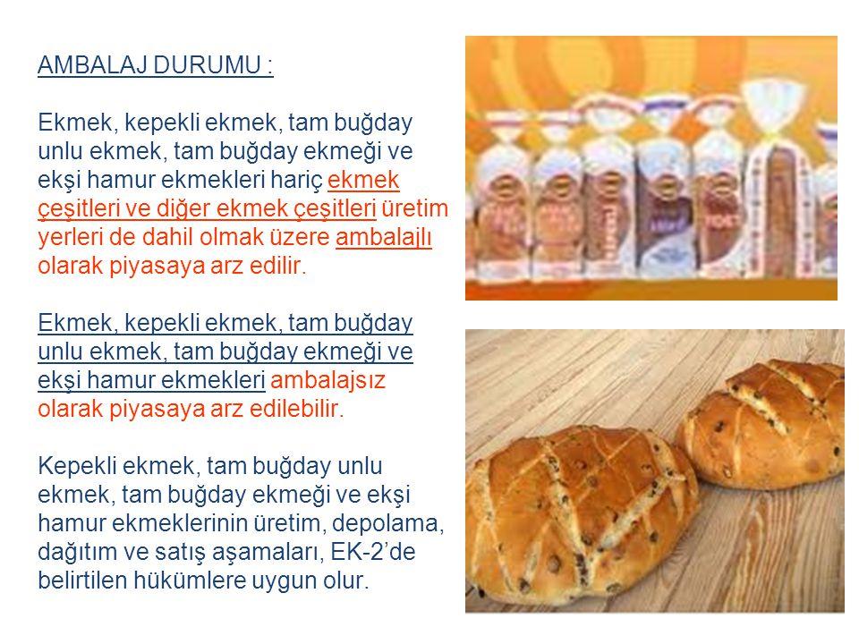 AMBALAJ DURUMU : Ekmek, kepekli ekmek, tam buğday unlu ekmek, tam buğday ekmeği ve ekşi hamur ekmekleri hariç ekmek çeşitleri ve diğer ekmek çeşitleri