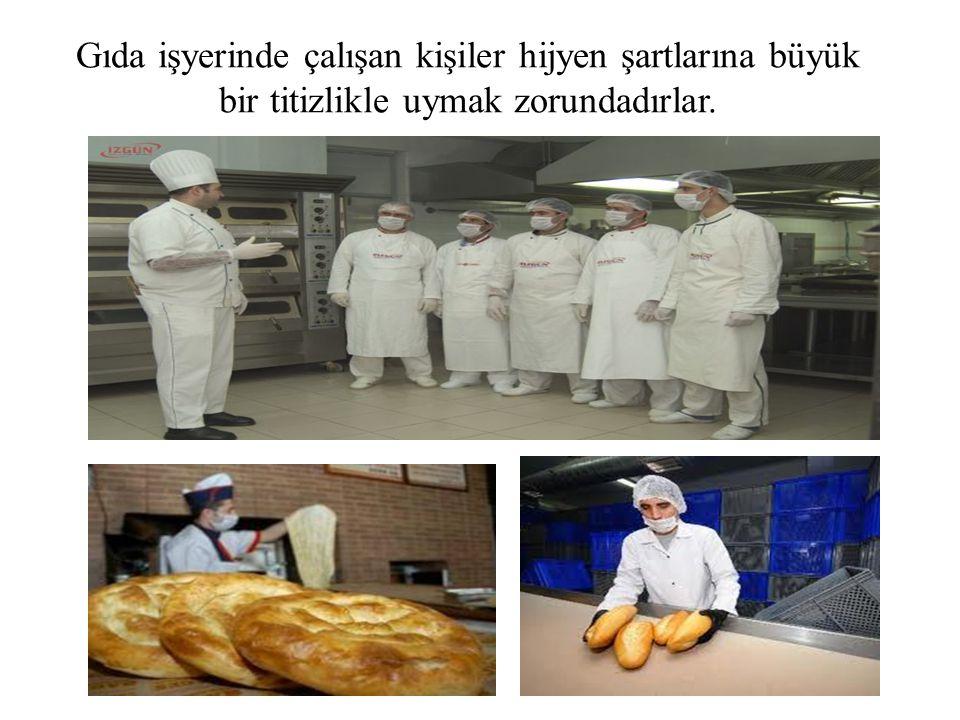 Gıda işyerinde çalışan kişiler hijyen şartlarına büyük bir titizlikle uymak zorundadırlar.
