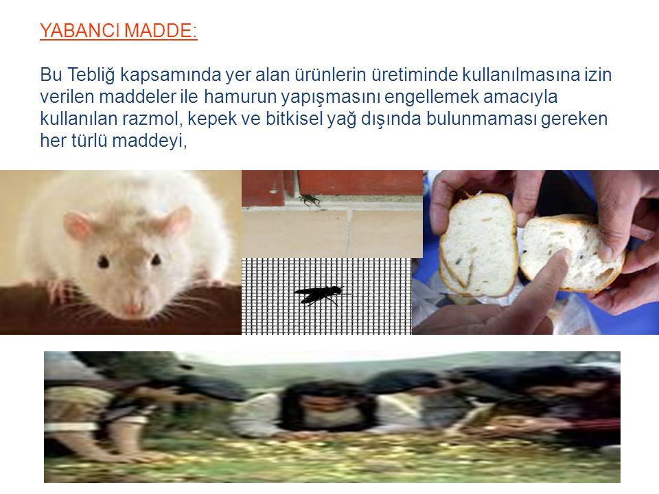 YABANCI MADDE: Bu Tebliğ kapsamında yer alan ürünlerin üretiminde kullanılmasına izin verilen maddeler ile hamurun yapışmasını engellemek amacıyla kul