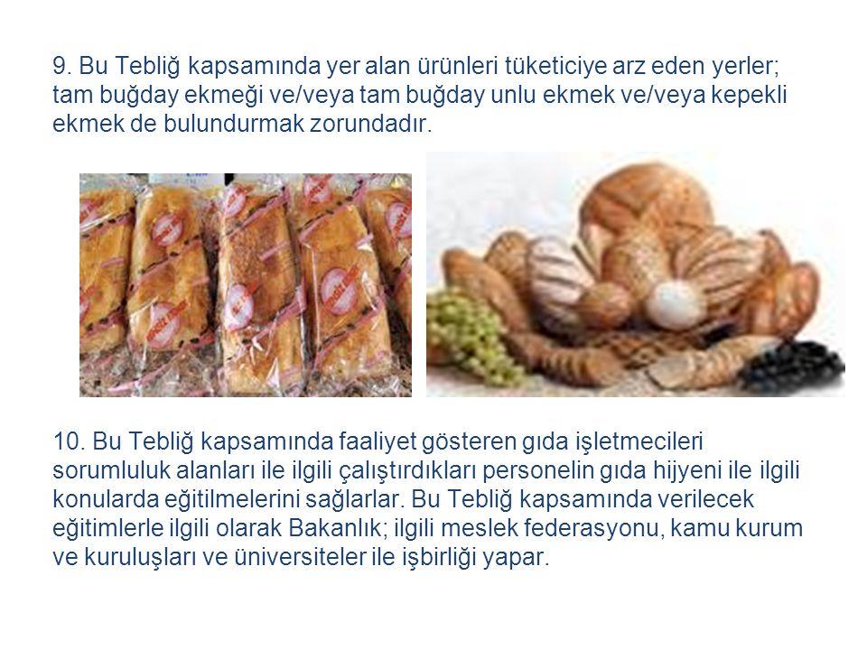 9. Bu Tebliğ kapsamında yer alan ürünleri tüketiciye arz eden yerler; tam buğday ekmeği ve/veya tam buğday unlu ekmek ve/veya kepekli ekmek de bulundu