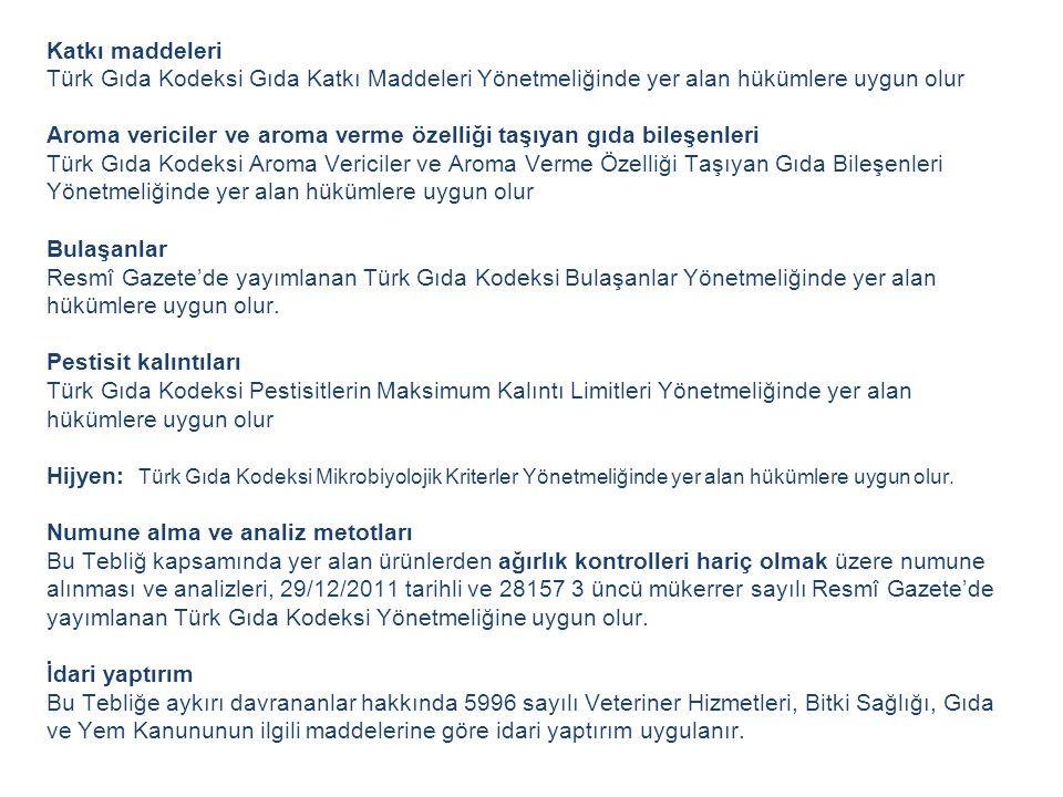 Katkı maddeleri Türk Gıda Kodeksi Gıda Katkı Maddeleri Yönetmeliğinde yer alan hükümlere uygun olur Aroma vericiler ve aroma verme özelliği taşıyan gı