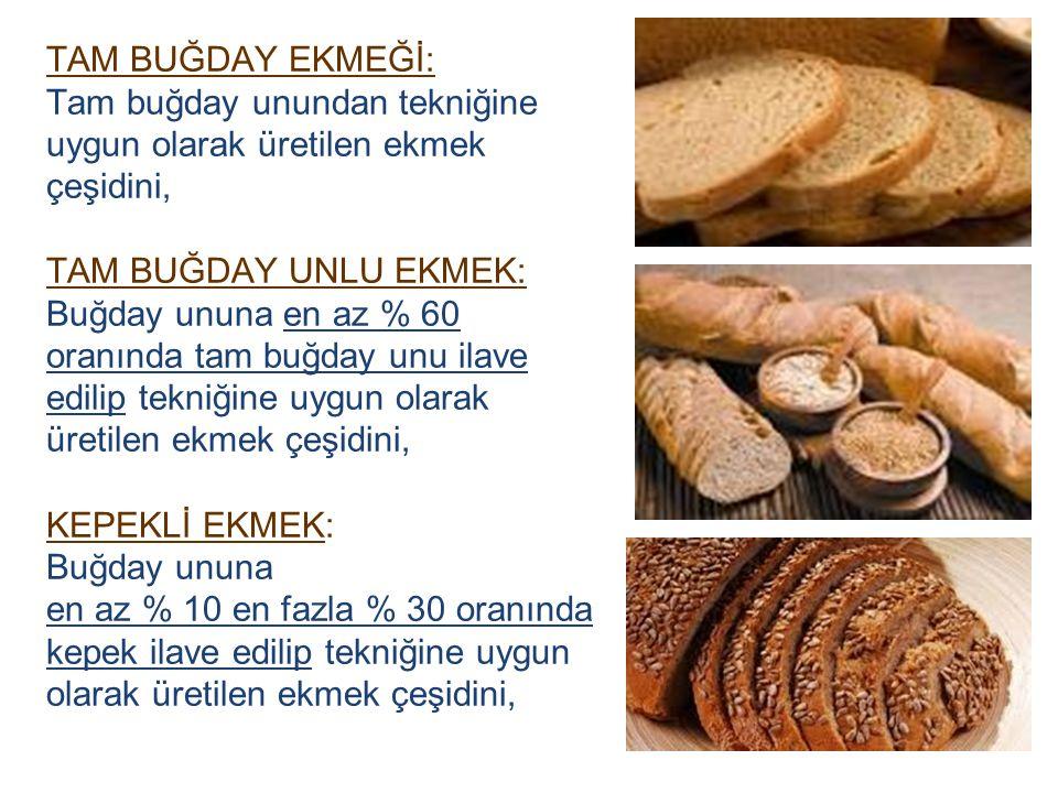 TAM BUĞDAY EKMEĞİ: Tam buğday unundan tekniğine uygun olarak üretilen ekmek çeşidini, TAM BUĞDAY UNLU EKMEK: Buğday ununa en az % 60 oranında tam buğd