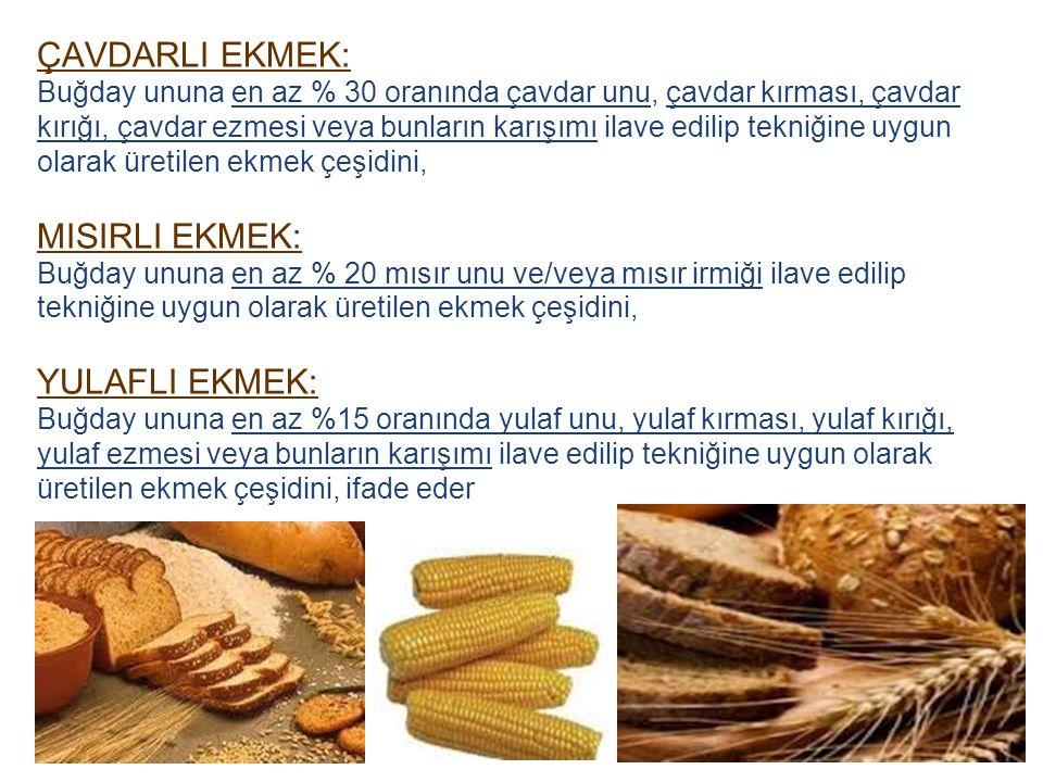 ÇAVDARLI EKMEK: Buğday ununa en az % 30 oranında çavdar unu, çavdar kırması, çavdar kırığı, çavdar ezmesi veya bunların karışımı ilave edilip tekniğin