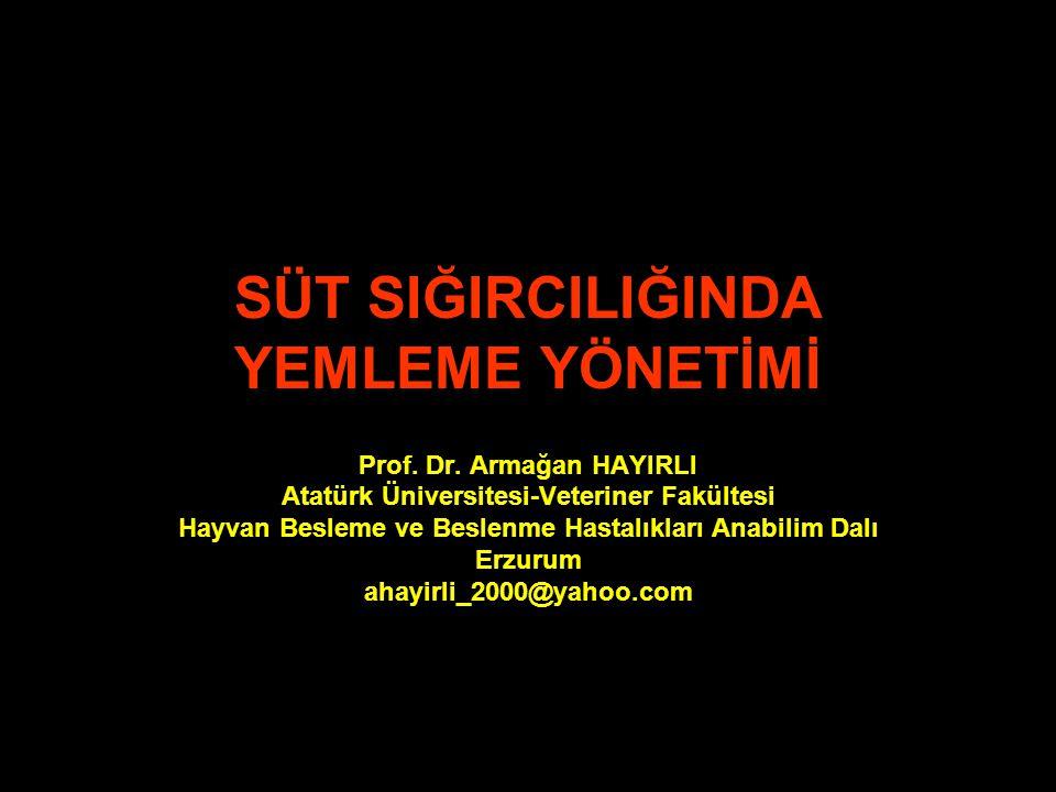 SÜT SIĞIRCILIĞINDA YEMLEME YÖNETİMİ Prof. Dr. Armağan HAYIRLI Atatürk Üniversitesi-Veteriner Fakültesi Hayvan Besleme ve Beslenme Hastalıkları Anabili