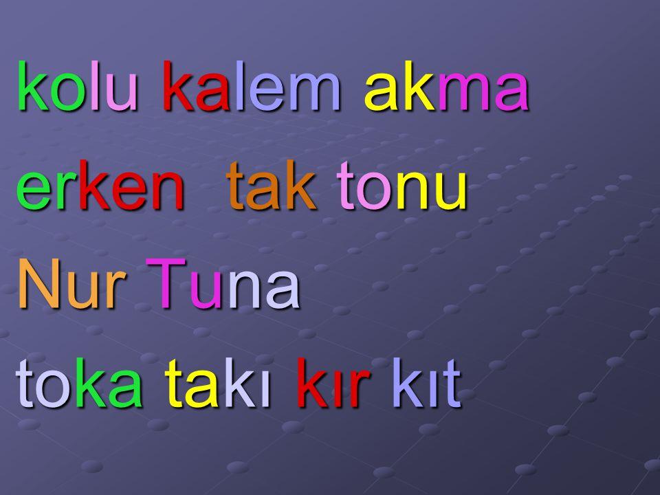kolu kalem akma erken tak tonu Nur Tuna toka takı kır kıt
