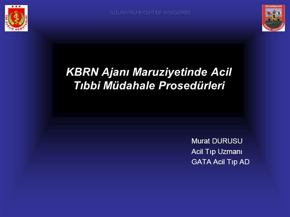 KBRN Ajanı Maruziyetinde Acil Tıbbi Müdahale Prosedürleri Murat DURUSU Acil Tıp Uzmanı GATA Acil Tıp AD