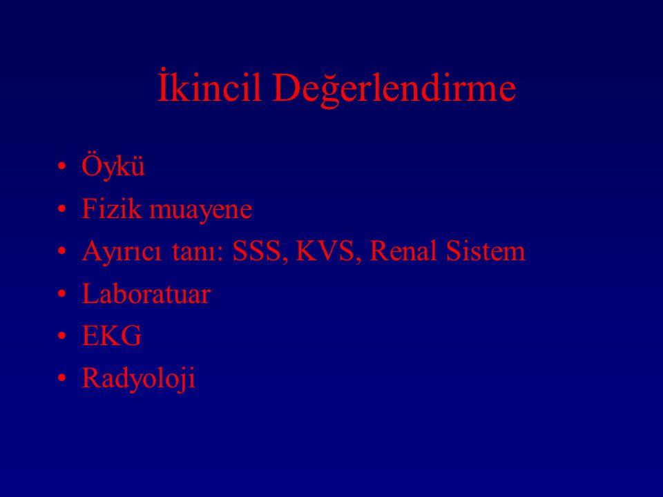 İkincil Değerlendirme Öykü Fizik muayene Ayırıcı tanı: SSS, KVS, Renal Sistem Laboratuar EKG Radyoloji
