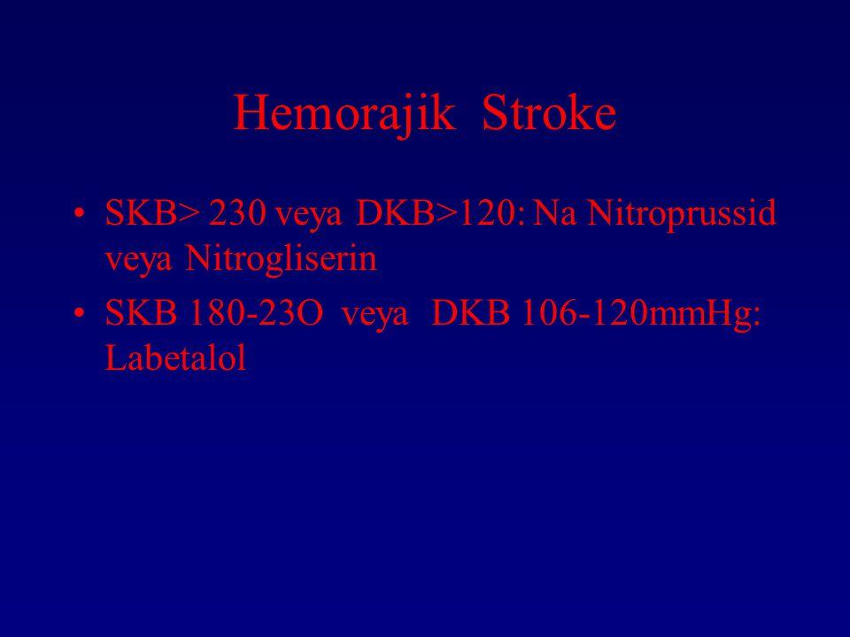 Hemorajik Stroke SKB> 230 veya DKB>120: Na Nitroprussid veya Nitrogliserin SKB 180-23O veya DKB 106-120mmHg: Labetalol
