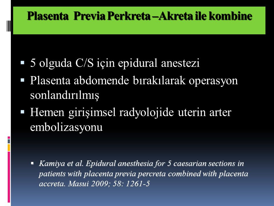  Kamiya et al. Epidural anesthesia for 5 caesarian sections in patients with placenta previa percreta combined with placenta accreta. Masui 2009; 58: