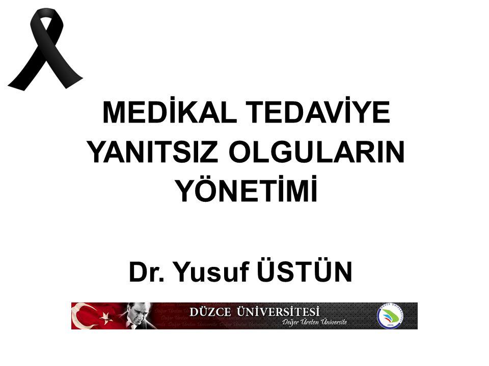 MEDİKAL TEDAVİYE YANITSIZ OLGULARIN YÖNETİMİ Dr. Yusuf ÜSTÜN