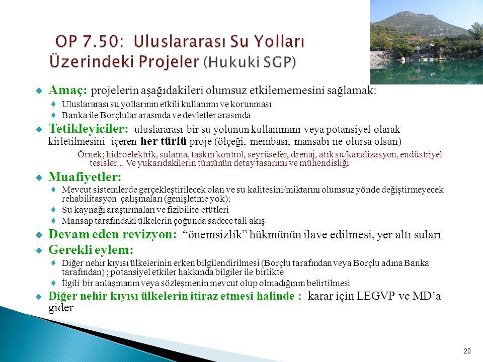 20  Amaç: projelerin aşağıdakileri olumsuz etkilememesini sağlamak:  Uluslararası su yollarının etkili kullanımı ve korunması  Banka ile Borçlular