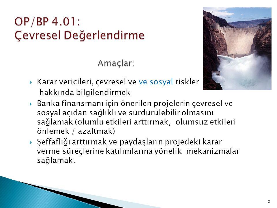 19  Amaçlar: mansaptaki nüfusları, eko sistemleri ve yatırımları, baraj yıkılmasının sonuçlarından korumak; barajların uygun şekilde tasarlanmasını, inşa edilmesini ve izlenmesini sağlamak  Tetikleyiciler: ◦ Baraj inşaatına veya rehabilitasyonuna yönelik DB proje finansmanı (tam uygulama); ◦ DB tarafından finanse edilen bir projenin gerçekleştirilmesinin mevcut bir baraja bağlı olması ( durum tespit )  Değerlendirme ve etki azaltma gereklilikleri büyük ve küçük barajlar arasında farklılık gösteriyor.