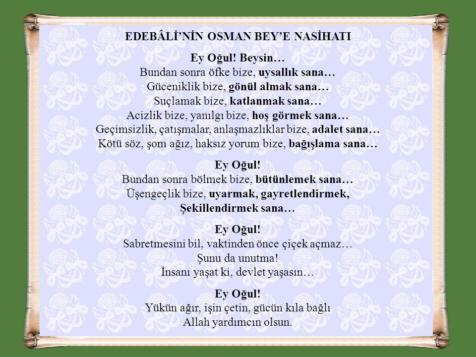 EDEBÂLİ'NİN OSMAN BEY'E NASİHATI Ey Oğul.