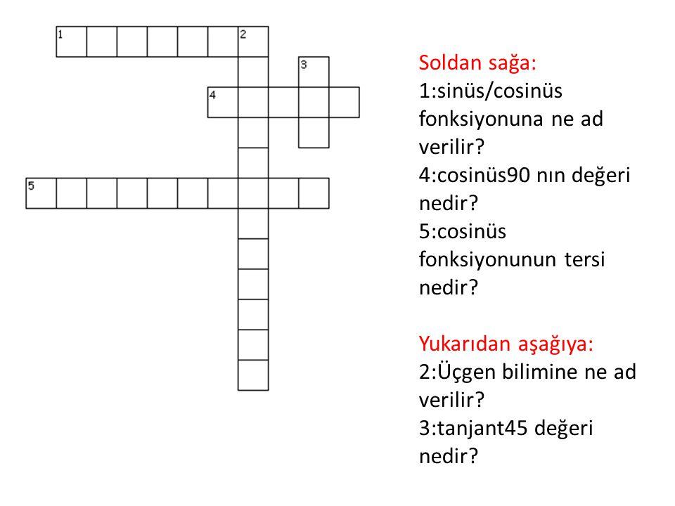 Soldan sağa: 1:sinüs/cosinüs fonksiyonuna ne ad verilir? 4:cosinüs90 nın değeri nedir? 5:cosinüs fonksiyonunun tersi nedir? Yukarıdan aşağıya: 2:Üçgen