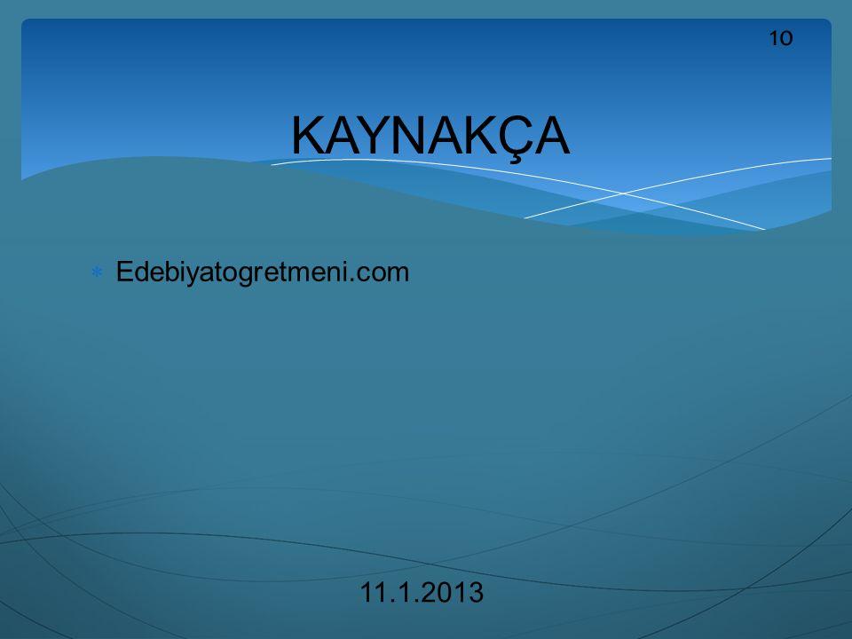  Edebiyatogretmeni.com 11.1.2013 KAYNAKÇA 10