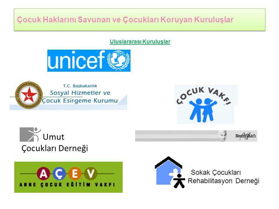 Çocuk Haklarını Savunan ve Çocukları Koruyan Kuruluşlar Uluslararası Kuruluşlar Birleşmiş Milletler Çocuklara Yardım Fonu Ulusal Kuruluşlar Sokak Çocu