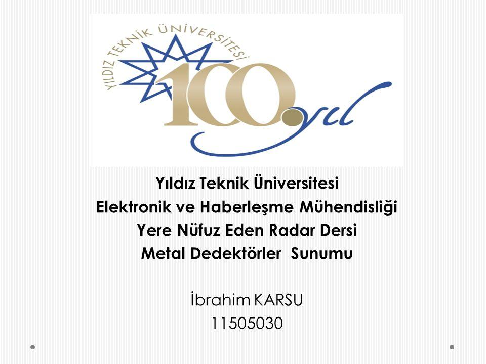 Yıldız Teknik Üniversitesi Elektronik ve Haberleşme Mühendisliği Yere Nüfuz Eden Radar Dersi Metal Dedektörler Sunumu İbrahim KARSU 11505030