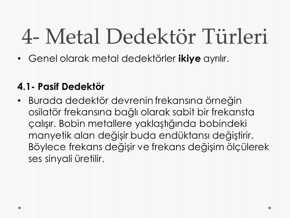 4- Metal Dedektör Türleri Genel olarak metal dedektörler ikiye ayrılır. 4.1- Pasif Dedektör Burada dedektör devrenin frekansına örneğin osilatör freka