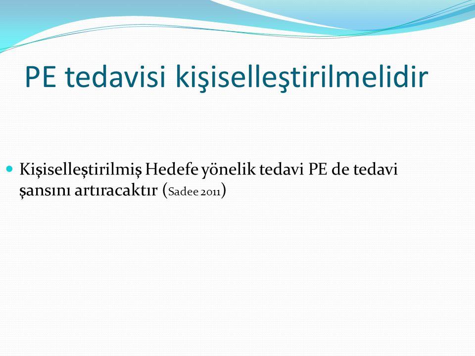 PE tedavisi kişiselleştirilmelidir Kişiselleştirilmiş Hedefe yönelik tedavi PE de tedavi şansını artıracaktır ( Sadee 2011 )