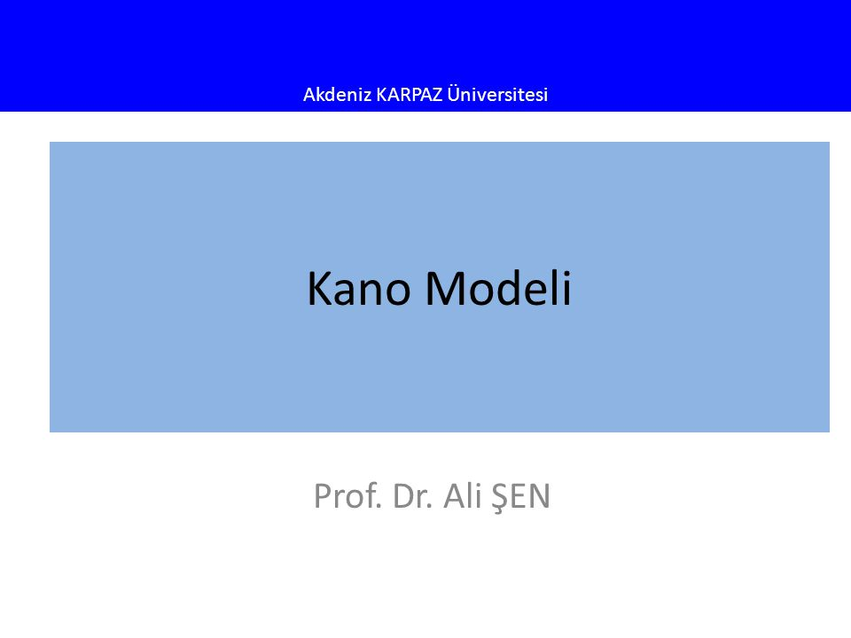 Akdeniz KARPAZ Üniversitesi Kano Modeli Prof. Dr. Ali ŞEN