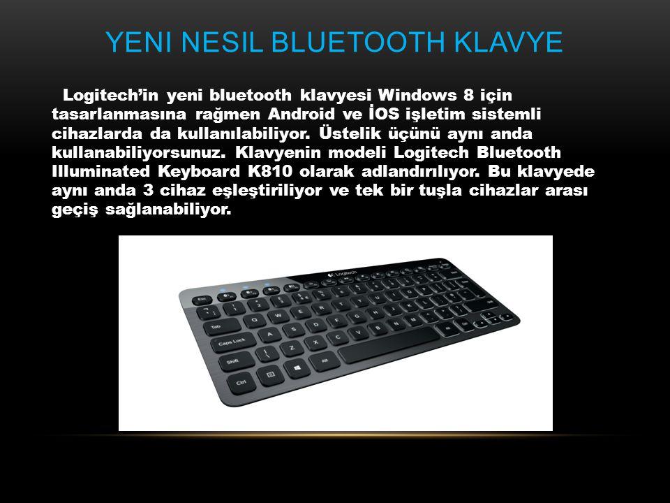 YENI NESIL BLUETOOTH KLAVYE Logitech'in yeni bluetooth klavyesi Windows 8 için tasarlanmasına rağmen Android ve İOS işletim sistemli cihazlarda da kul