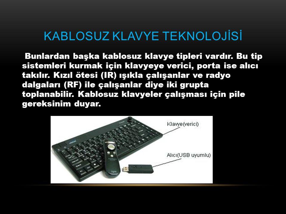 KABLOSUZ KLAVYE TEKNOLOJİSİ Bunlardan başka kablosuz klavye tipleri vardır. Bu tip sistemleri kurmak için klavyeye verici, porta ise alıcı takılır. Kı