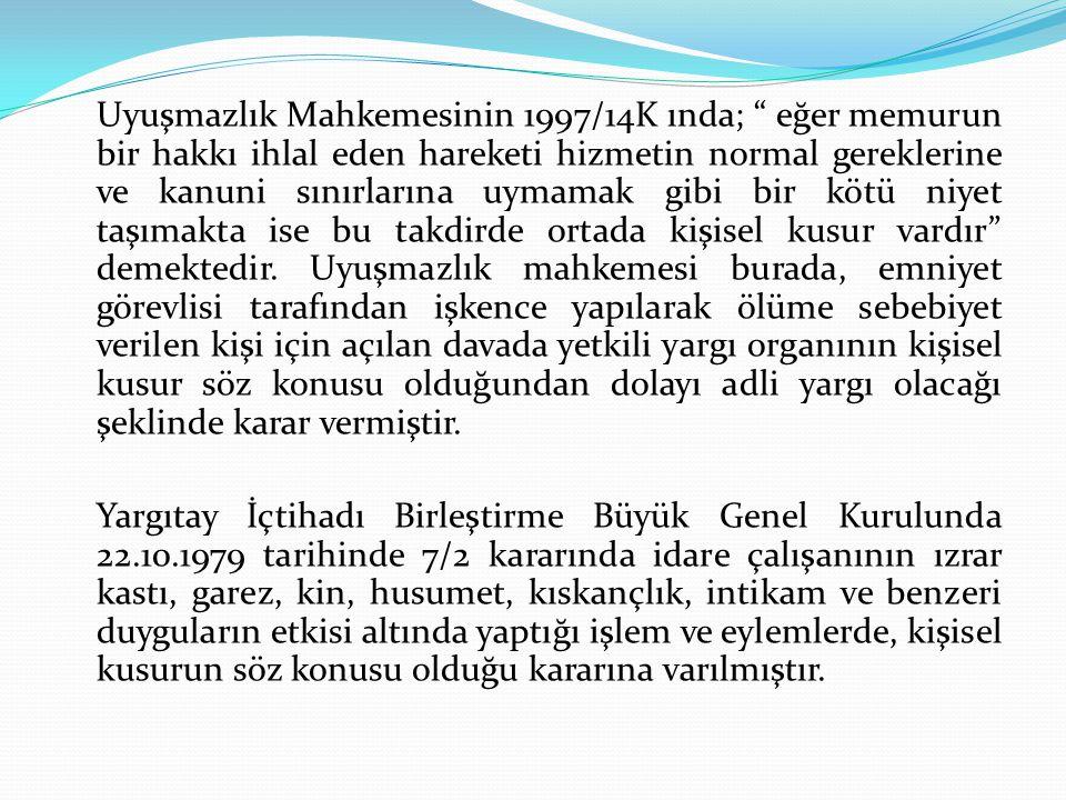 """Uyuşmazlık Mahkemesinin 1997/14K ında; """" eğer memurun bir hakkı ihlal eden hareketi hizmetin normal gereklerine ve kanuni sınırlarına uymamak gibi bir"""